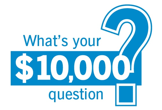 "The ""What's Your $10,000 Question?"" Contest"